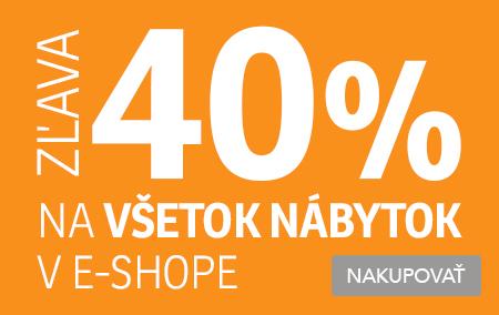 7cc1be106a40 ZĽAVA 40% na NÁBYTOK v E-SHOPE